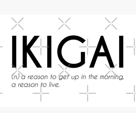 IKIGAI : parce que la vie vaut la peine d'être vécue  . Bonne Année 2021